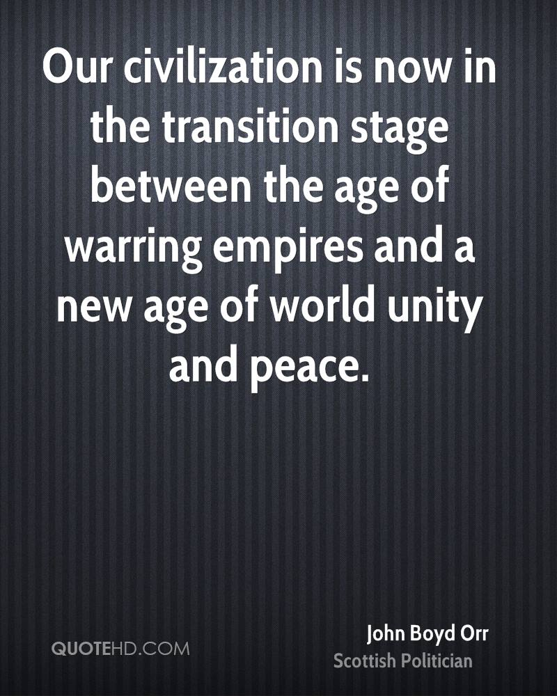 Our civilization is now in the transition stage between the age of warring empires and a new age of world unity and peace.