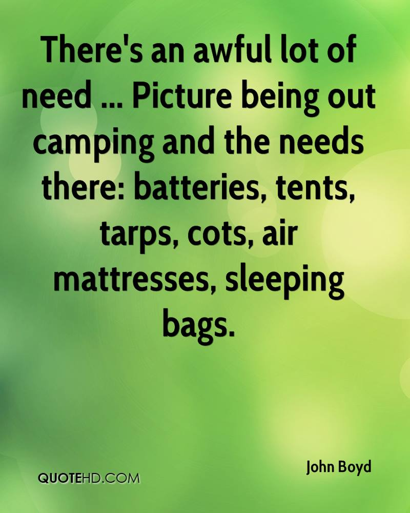 There's an awful lot of need ... Picture being out camping and the needs there: batteries, tents, tarps, cots, air mattresses, sleeping bags.