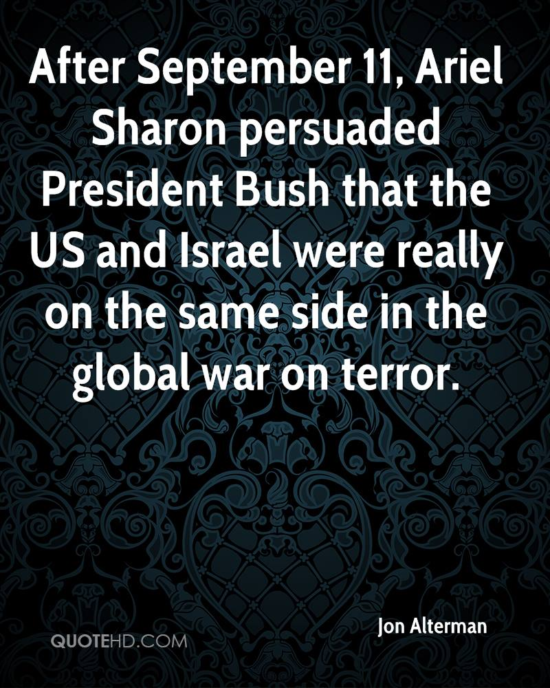 After September 11, Ariel Sharon persuaded President Bush that the US and Israel were really on the same side in the global war on terror.
