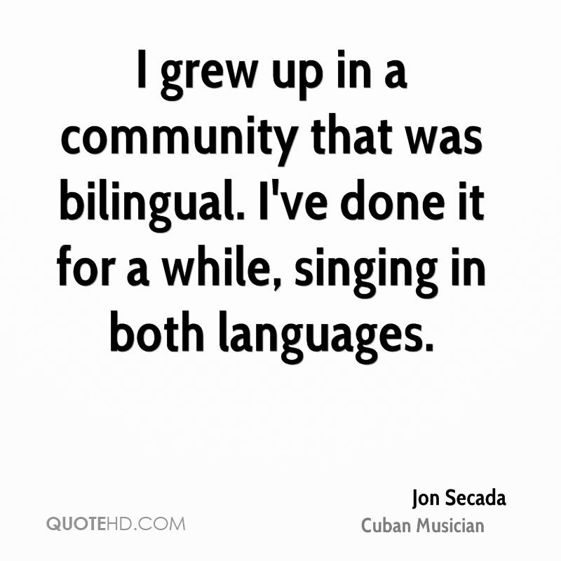 I grew up in a community that was bilingual. I've done it for a while, singing in both languages.