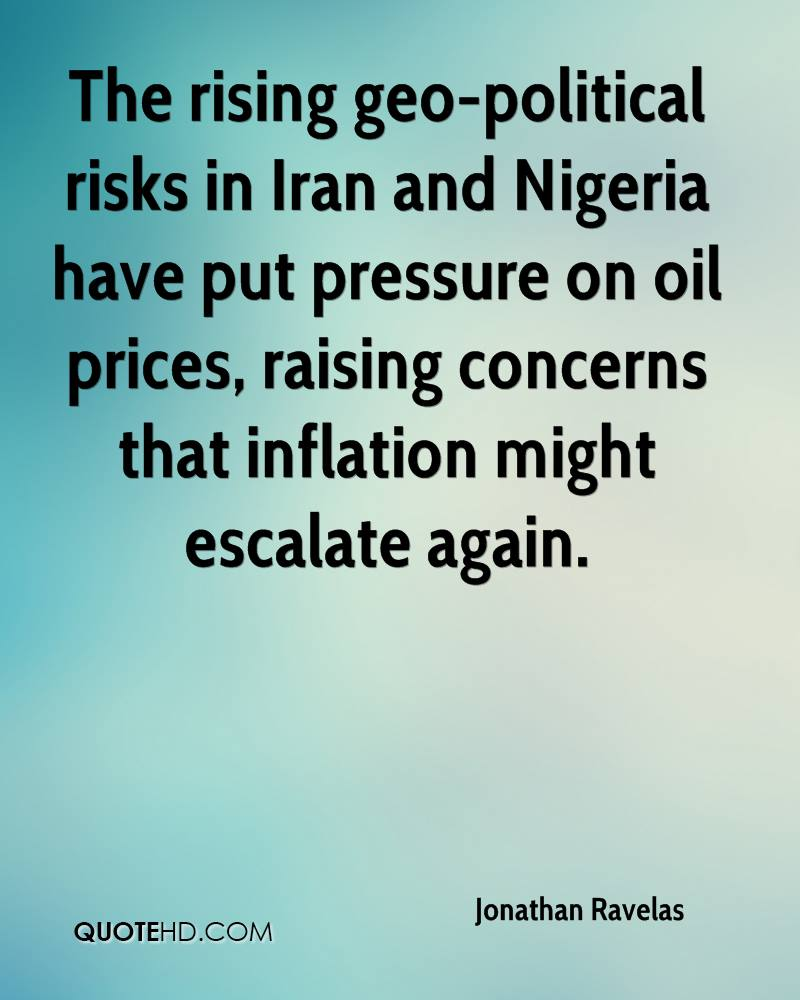 The rising geo-political risks in Iran and Nigeria have put pressure on oil prices, raising concerns that inflation might escalate again.