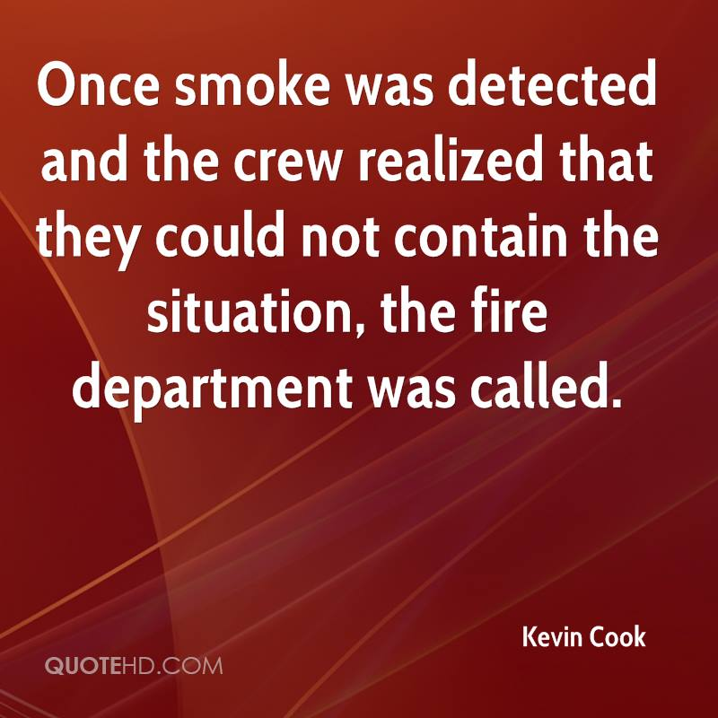 Once smoke was detected and the crew realized that they could not contain the situation, the fire department was called.