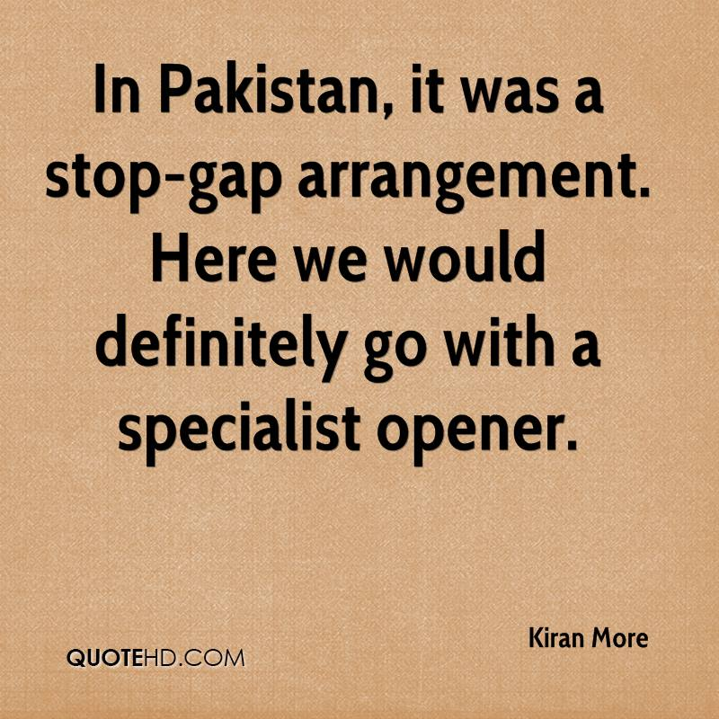 In Pakistan, it was a stop-gap arrangement. Here we would definitely go with a specialist opener.