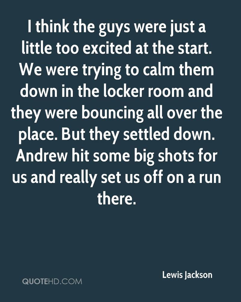 I think the guys were just a little too excited at the start. We were trying to calm them down in the locker room and they were bouncing all over the place. But they settled down. Andrew hit some big shots for us and really set us off on a run there.