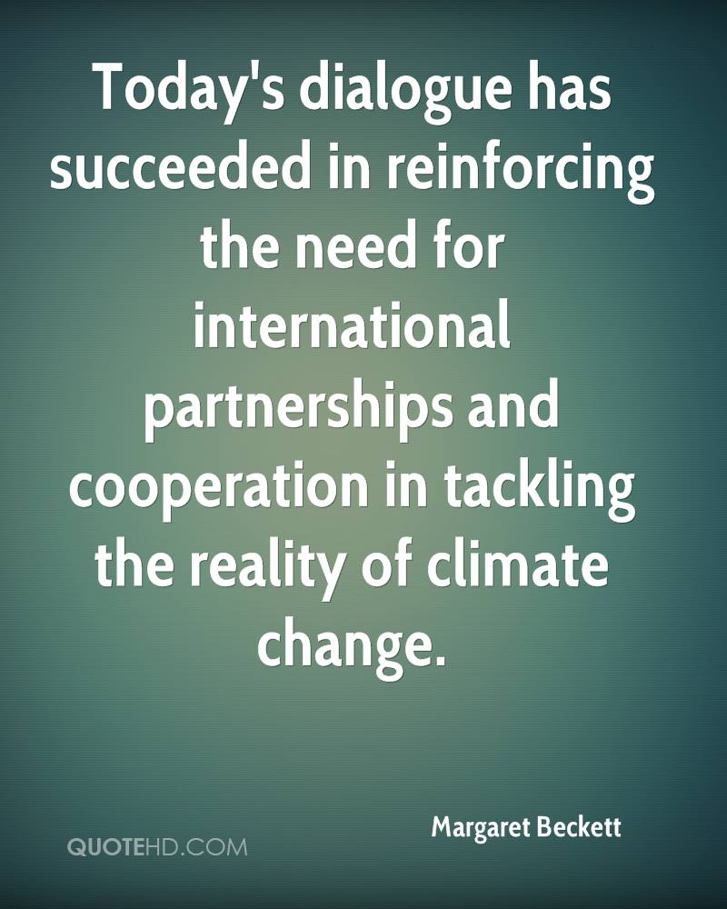 Today's dialogue has succeeded in reinforcing the need for international partnerships and cooperation in tackling the reality of climate change.