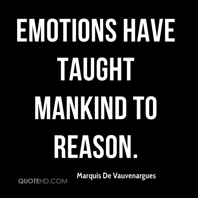 Emotions have taught mankind to reason.
