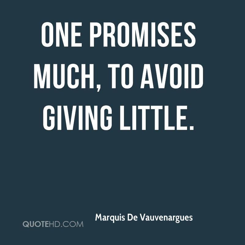 One promises much, to avoid giving little.