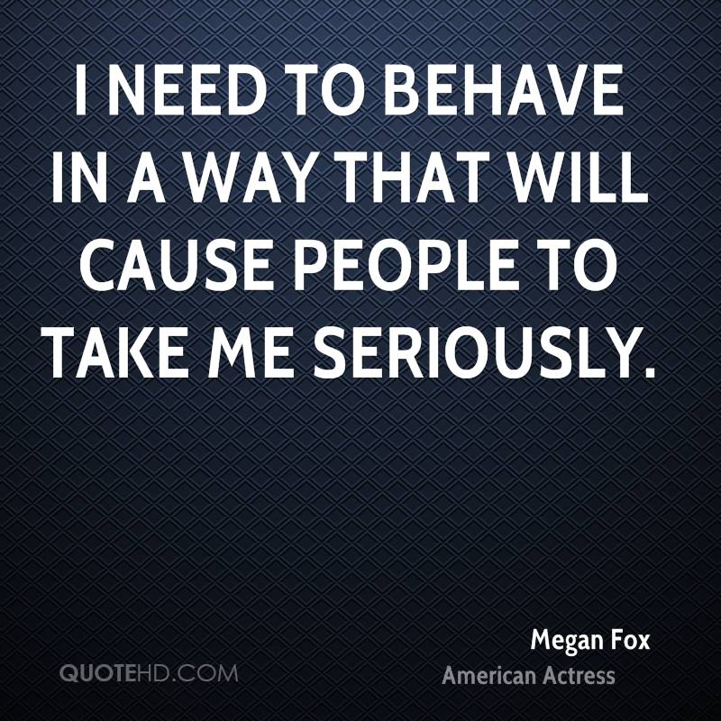 megan-fox-megan-fox-i-need-to-behave-in-a-way-that-will-cause-people ...
