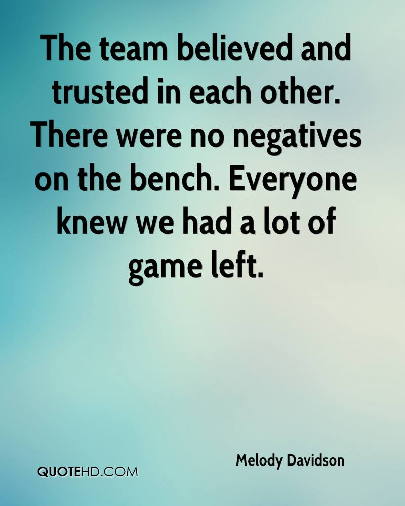 The team believed and trusted in each other. There were no negatives on the bench. Everyone knew we had a lot of game left.