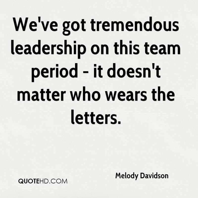 We've got tremendous leadership on this team period - it doesn't matter who wears the letters.
