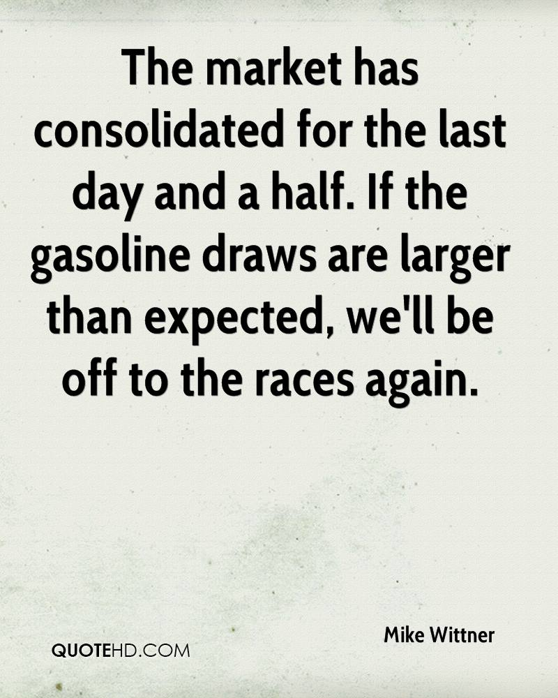The market has consolidated for the last day and a half. If the gasoline draws are larger than expected, we'll be off to the races again.