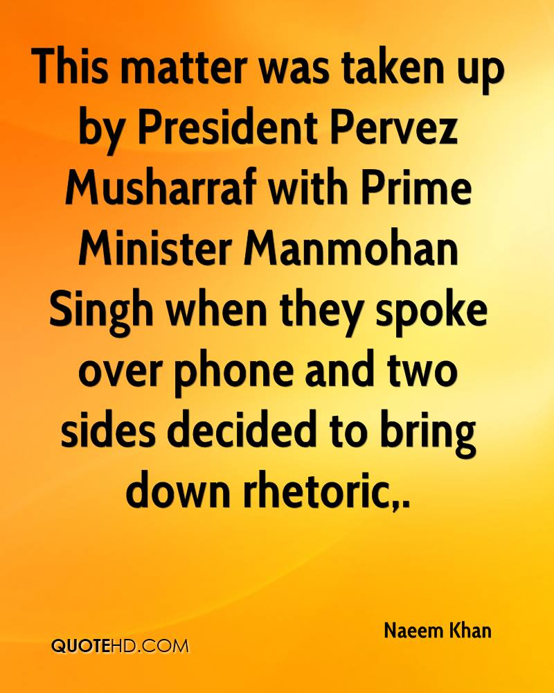 This matter was taken up by President Pervez Musharraf with Prime Minister Manmohan Singh when they spoke over phone and two sides decided to bring down rhetoric.