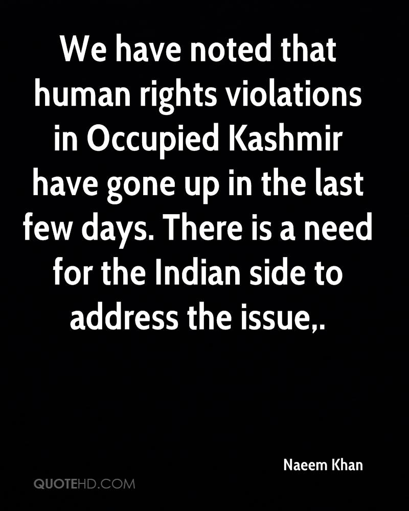 We have noted that human rights violations in Occupied Kashmir have gone up in the last few days. There is a need for the Indian side to address the issue.