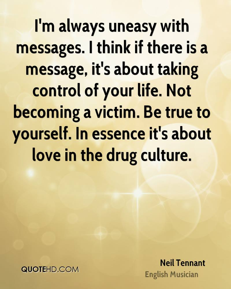 I'm always uneasy with messages. I think if there is a message, it's about taking control of your life. Not becoming a victim. Be true to yourself. In essence it's about love in the drug culture.