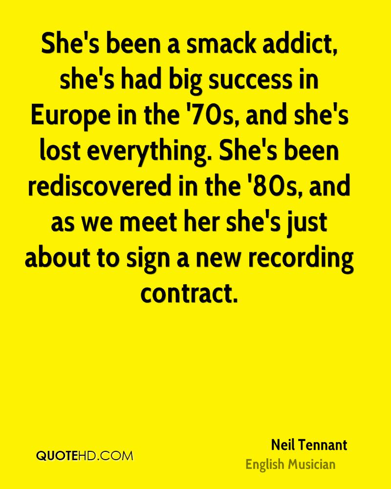 She's been a smack addict, she's had big success in Europe in the '70s, and she's lost everything. She's been rediscovered in the '80s, and as we meet her she's just about to sign a new recording contract.