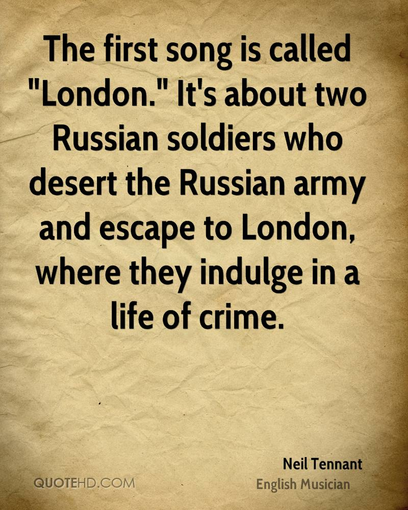 "The first song is called ""London."" It's about two Russian soldiers who desert the Russian army and escape to London, where they indulge in a life of crime."