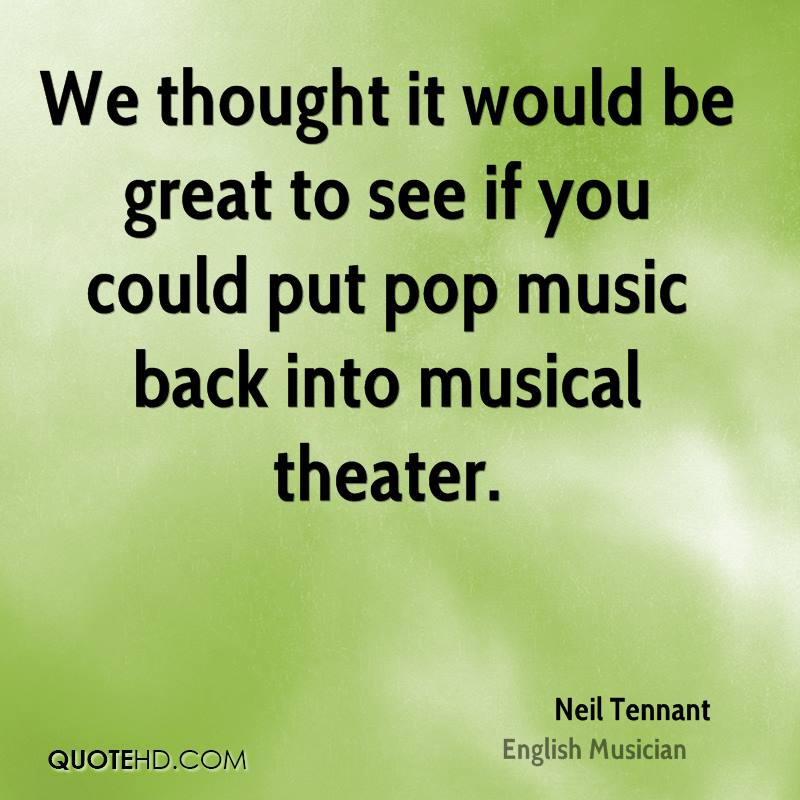 We thought it would be great to see if you could put pop music back into musical theater.