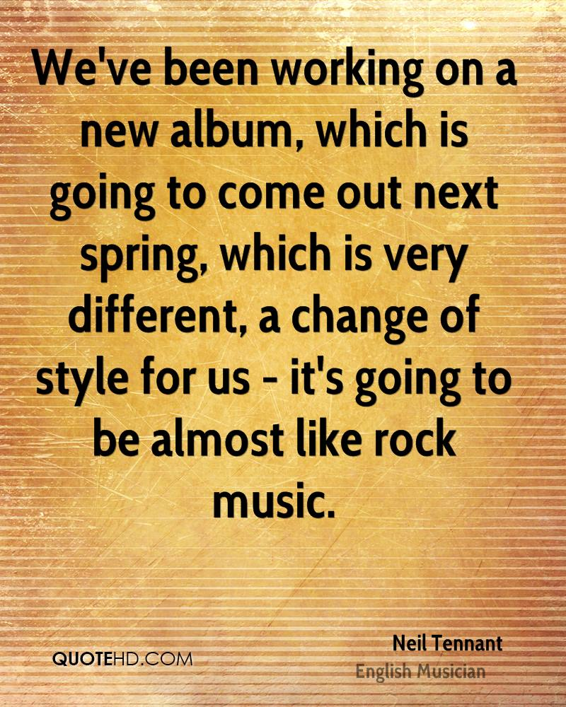 We've been working on a new album, which is going to come out next spring, which is very different, a change of style for us - it's going to be almost like rock music.