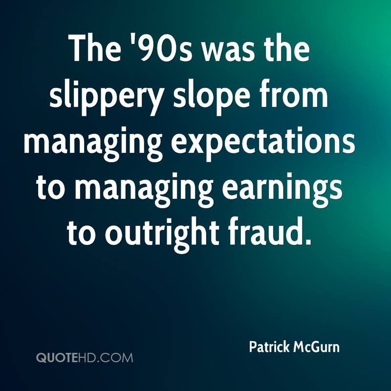 The '90s was the slippery slope from managing expectations to managing earnings to outright fraud.