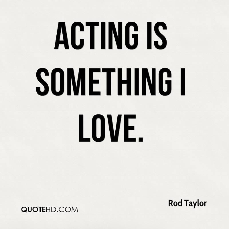 Acting is something I love.