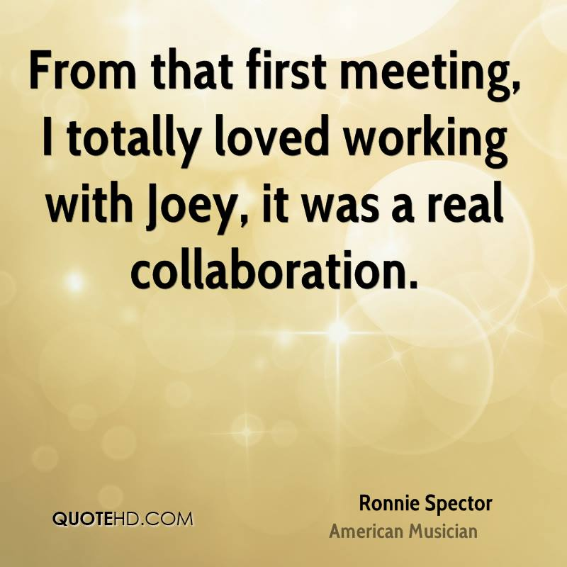 From that first meeting, I totally loved working with Joey, it was a real collaboration.