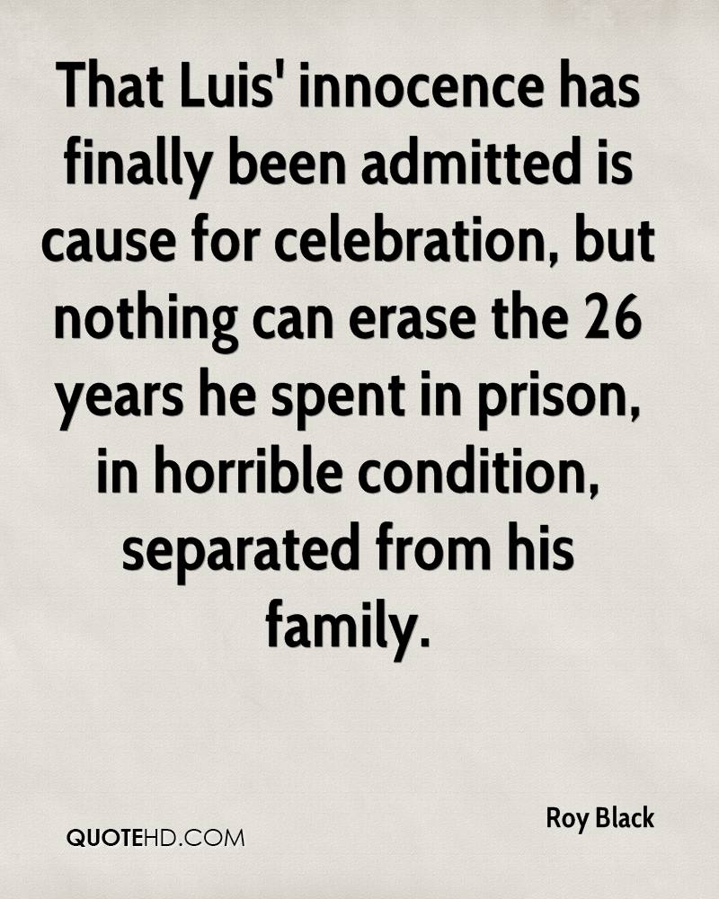 That Luis' innocence has finally been admitted is cause for celebration, but nothing can erase the 26 years he spent in prison, in horrible condition, separated from his family.