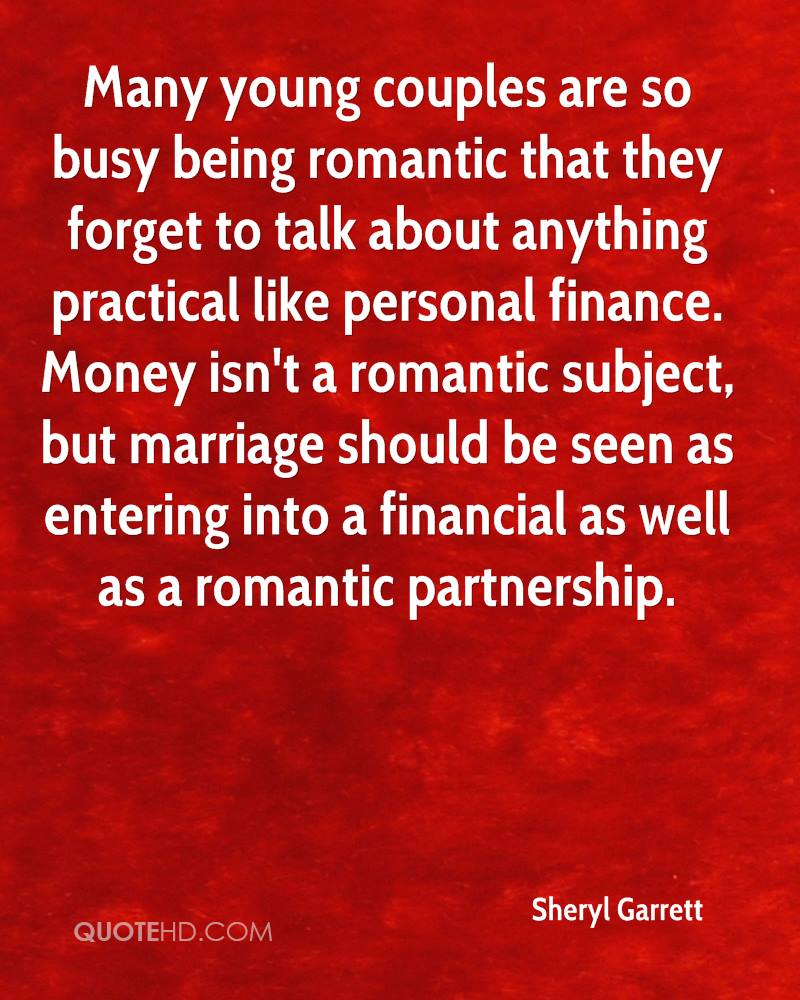 Many young couples are so busy being romantic that they forget to talk about anything practical like personal finance. Money isn't a romantic subject, but marriage should be seen as entering into a financial as well as a romantic partnership.