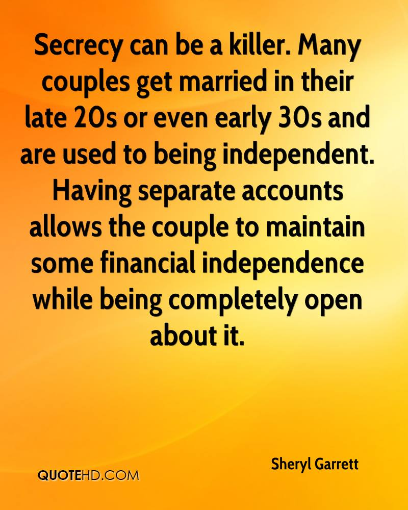 Secrecy can be a killer. Many couples get married in their late 20s or even early 30s and are used to being independent. Having separate accounts allows the couple to maintain some financial independence while being completely open about it.