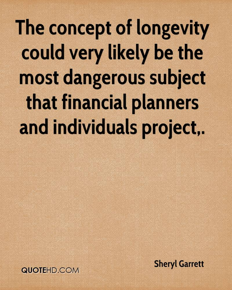The concept of longevity could very likely be the most dangerous subject that financial planners and individuals project.