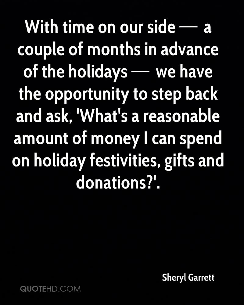With time on our side — a couple of months in advance of the holidays — we have the opportunity to step back and ask, 'What's a reasonable amount of money I can spend on holiday festivities, gifts and donations?'.