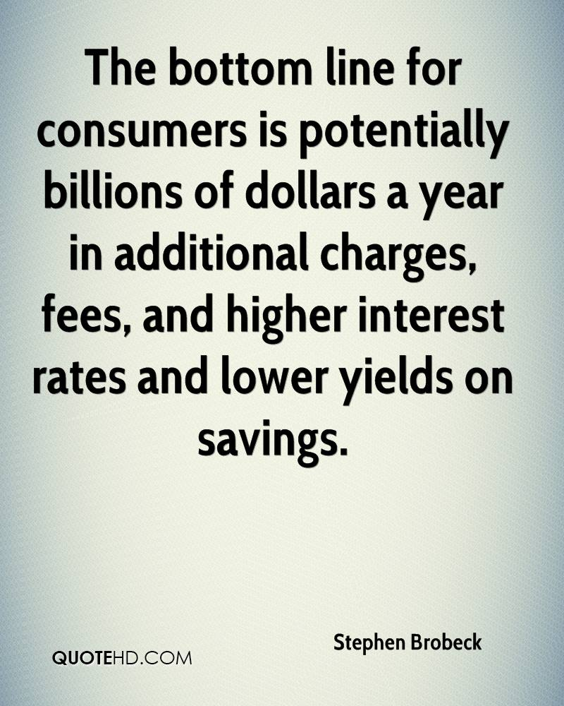 The bottom line for consumers is potentially billions of dollars a year in additional charges, fees, and higher interest rates and lower yields on savings.