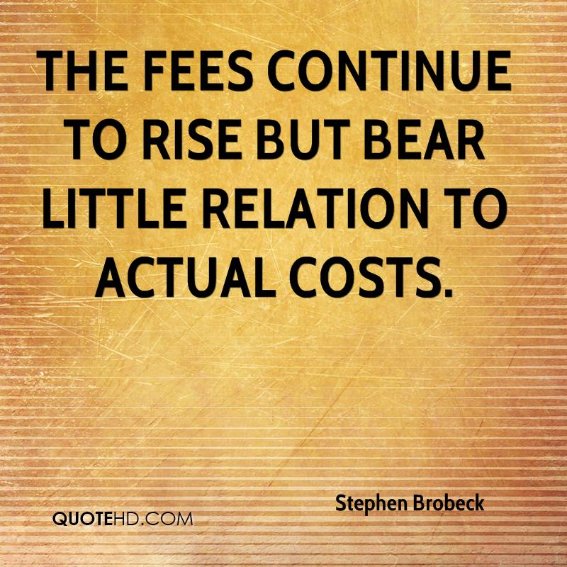 The fees continue to rise but bear little relation to actual costs.