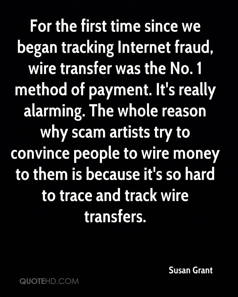 For the first time since we began tracking Internet fraud, wire transfer was the No. 1 method of payment. It's really alarming. The whole reason why scam artists try to convince people to wire money to them is because it's so hard to trace and track wire transfers.