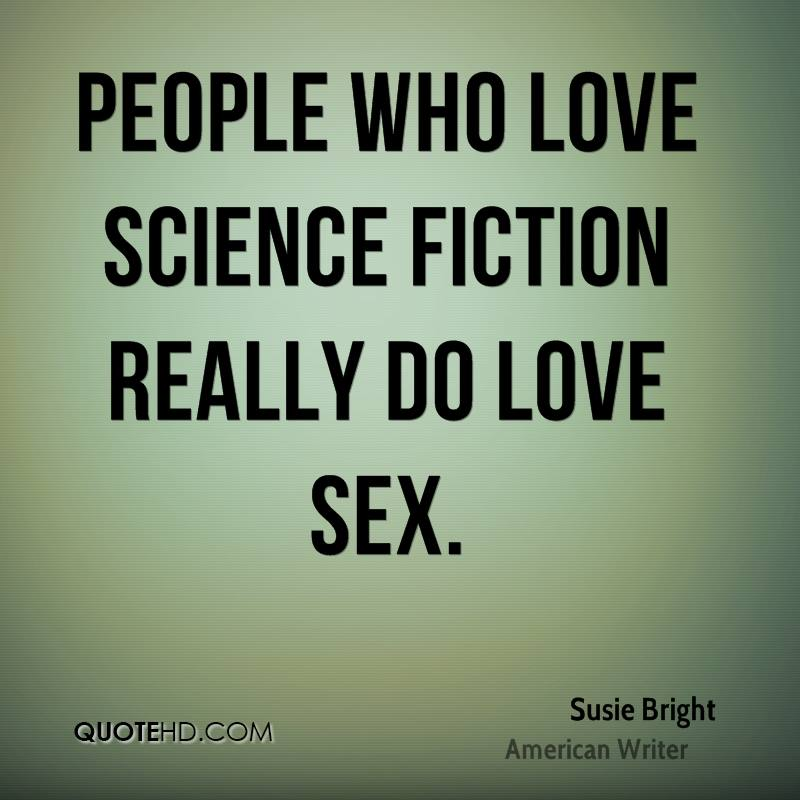 Science Love Quotes Classy Susie Bright Science Quotes QuoteHD
