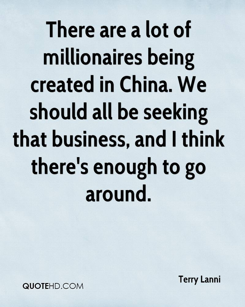 There are a lot of millionaires being created in China. We should all be seeking that business, and I think there's enough to go around.