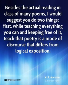 Besides the actual reading in class of many poems, I would suggest you do two things: first, while teaching everything you can and keeping free of it, teach that poetry is a mode of discourse that differs from logical exposition.