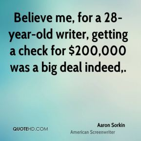 Believe me, for a 28-year-old writer, getting a check for $200,000 was a big deal indeed.
