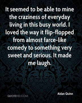 It seemed to be able to mine the craziness of everyday living in this busy world. I loved the way it flip-flopped from almost farce-like comedy to something very sweet and serious. It made me laugh.