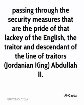 Al-Qaeda - passing through the security measures that are the pride of that lackey of the English, the traitor and descendant of the line of traitors (Jordanian King) Abdullah II.