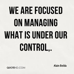 We are focused on managing what is under our control.
