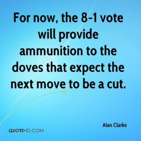 For now, the 8-1 vote will provide ammunition to the doves that expect the next move to be a cut.