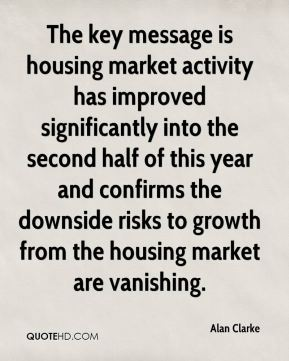 Alan Clarke - The key message is housing market activity has improved significantly into the second half of this year and confirms the downside risks to growth from the housing market are vanishing.