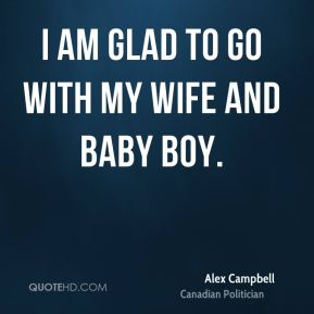 I am glad to go with my wife and baby boy.