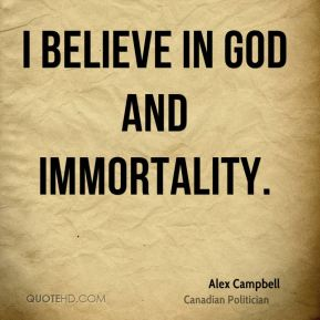 I believe in God and immortality.