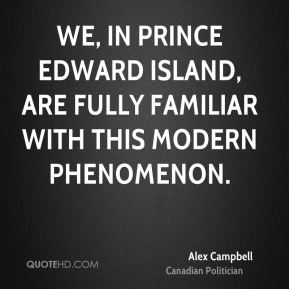 Alex Campbell - We, in Prince Edward Island, are fully familiar with this modern phenomenon.