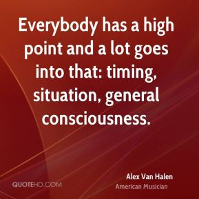 Everybody has a high point and a lot goes into that: timing, situation, general consciousness.