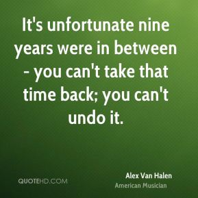 It's unfortunate nine years were in between - you can't take that time back; you can't undo it.