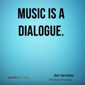 Music is a dialogue.