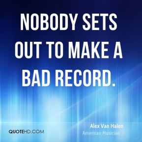 Nobody sets out to make a bad record.
