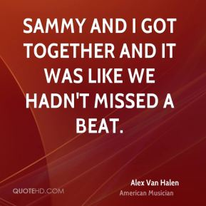 Alex Van Halen - Sammy and I got together and it was like we hadn't missed a beat.